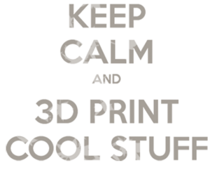 KeepCalm-and-3dprint-stuff5